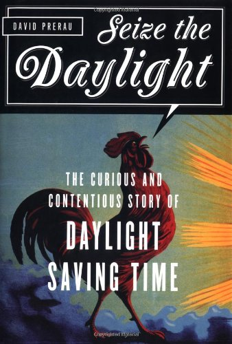 Seize the Daylight The Curious and Contentious Story of Daylight Savings Time  2005 9781560256557 Front Cover