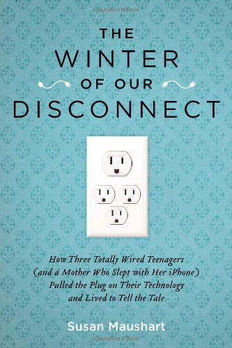 Winter of Our Disconnect How Three Totally Wired Teenagers (And a Mother Who Slept with Her iPhone)Pulled the Plug on Their Technology and Lived to Tell the Tale  2011 edition cover