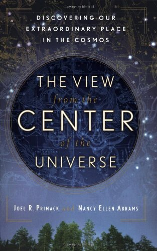 View from the Center of the Universe Discovering Our Extraordinary Place in the Cosmos  2007 edition cover