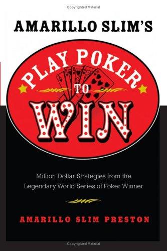 Amarillo Slim's Play Poker to Win Million Dollar Strategies from the Legendary World Series of Poker Winner  2005 9780060817558 Front Cover