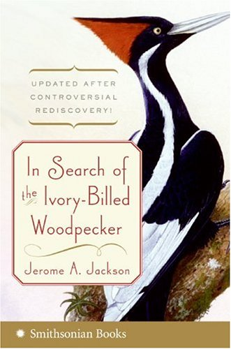 In Search of the Ivory-Billed Woodpecker   2006 9780060891558 Front Cover
