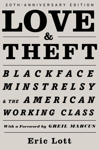 Love and Theft Blackface Minstrelsy and the American Working Class 220th 2013 edition cover
