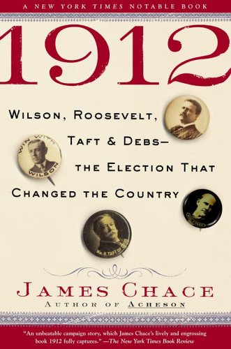 1912 Wilson, Roosevelt, Taft and Debs - The Election That Changed the Country  2004 edition cover