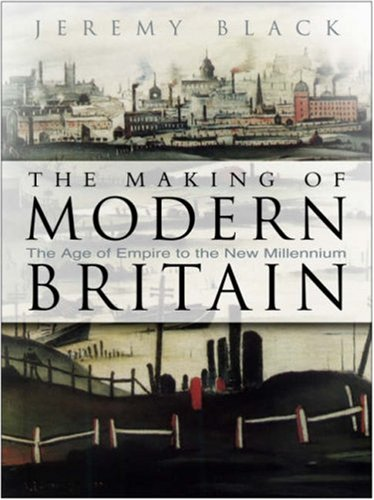 Making of Modern Britain The Age of Empire to the New Millennium 2nd 2008 9780750947558 Front Cover
