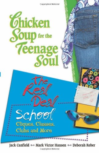 Chicken Soup for the Teenage Soul The Real Deal School  2005 9780757302558 Front Cover