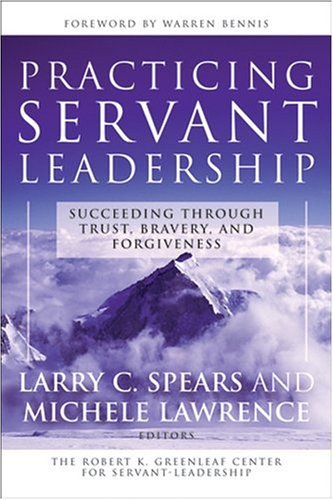 Practicing Servant-Leadership Succeeding Through Trust, Bravery, and Forgiveness  2004 edition cover