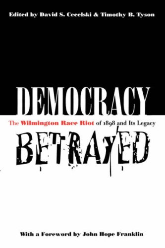 Democracy Betrayed The Wilmington Race Riot of 1898 and Its Legacy  1998 edition cover