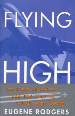 Flying High : The Story of Boeing and the Rise of the Jetliner Industry N/A 9780871136558 Front Cover