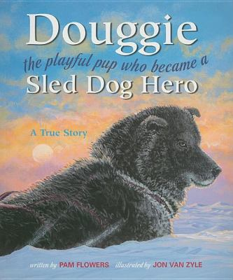 Douggie The Playful Pup Who Became a Sled Dog Hero  2006 9780882406558 Front Cover