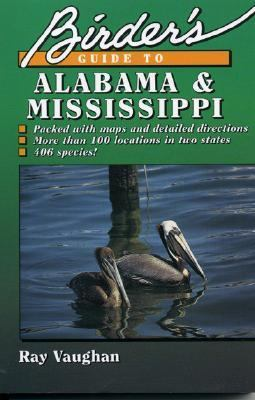 Birder's Guide to Alabama and Mississippi  N/A 9780884150558 Front Cover