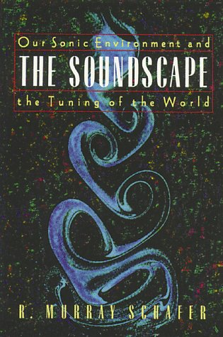 Soundscape Our Sonic Environment and the Tuning of the World N/A 9780892814558 Front Cover