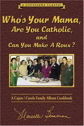 Who's Your Mama, Are You Catholic and Can You Make a Roux? A Cajun/Creole Family Album Cookbook  2006 edition cover