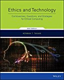Ethics and Technology Controversies, Questions, and Strategies for Ethical Computing 5th 2016 9781118975558 Front Cover