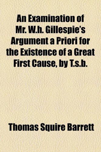 Examination of Mr W H Gillespie's Argument a Priori for the Existence of a Great First Cause, by T S B  2010 edition cover