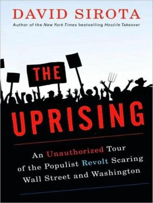 The Uprising: An Unauthorized Tour of the Populist Revolt Scaring Wall Street and Washington: Library Edition  2008 edition cover