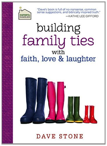 Building Family Ties with Faith, Love, and Laughter   2013 9781400322558 Front Cover