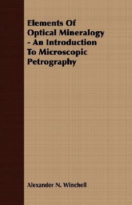 Elements of Optical Mineralogy - an Introduction to Microscopic Petrography  N/A 9781406700558 Front Cover