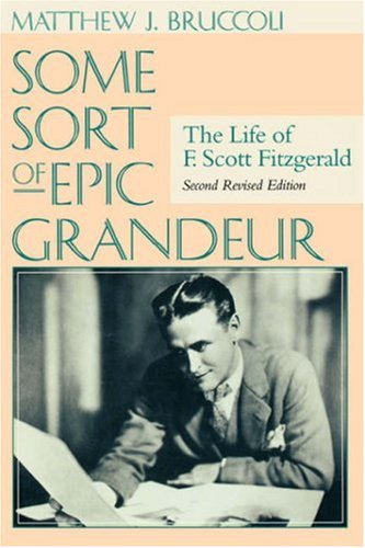 Some Sort of Epic Grandeur The Life of F. Scott Fitzgerald 2nd 2002 (Revised) edition cover
