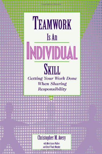 Teamwork Is an Individual Skill Getting Your Work Done When Sharing Responsibility  2001 edition cover