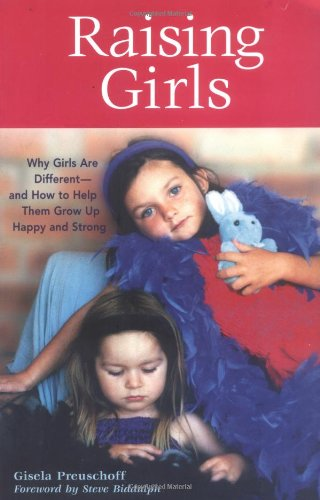 Raising Girls Why Girls Are Different - And How to Help Them Grow up Happy and Strong  2006 9781587612558 Front Cover
