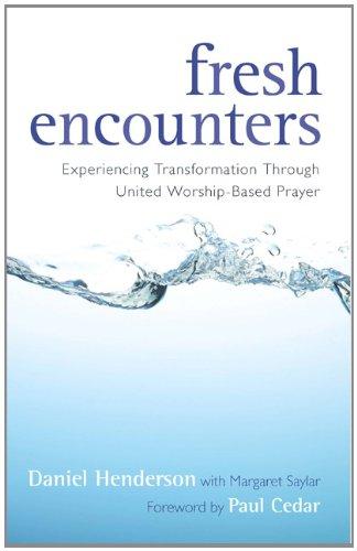 Fresh Encounters Experiencing Transformation Through United Worship-Based Prayer N/A edition cover