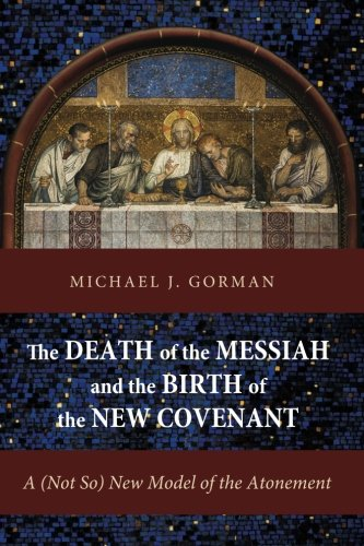 Death of the Messiah and the Birth of the New Covenant A (Not So) New Model of the Atonement N/A edition cover