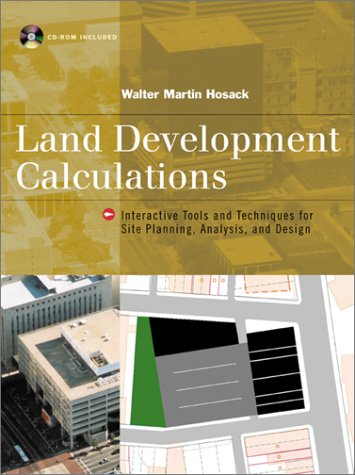 Land Development Calculations : Interactive Tools and Techniques for Site Planning, Analysis and Design  2001 edition cover