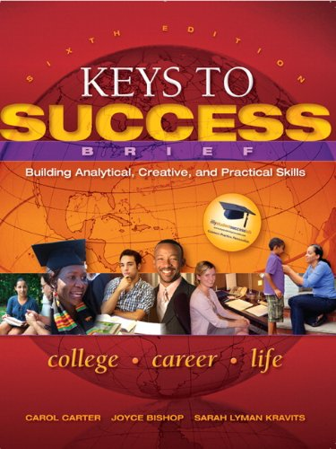Keys to Success Building Analytical, Creative and Practical Skills, Brief Edition 6th 2012 edition cover