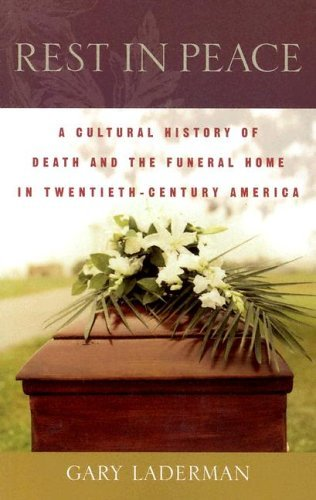 Rest in Peace A Cultural History of Death and the Funeral Home in Twentieth-Century America  2005 edition cover