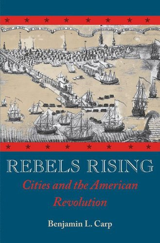 Rebels Rising Cities and the American Revolution  2009 edition cover
