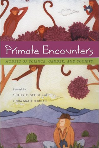 Primate Encounters Models of Science, Gender, and Society  2000 9780226777559 Front Cover