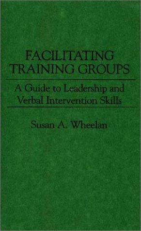 Facilitating Training Groups A Guide to Leadership and Verbal Intervention Skills  1990 9780275935559 Front Cover