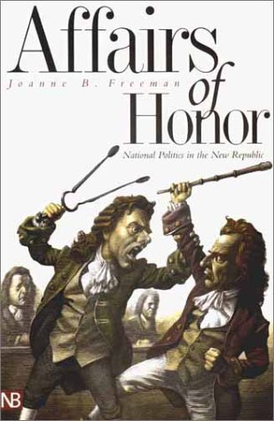 Affairs of Honor National Politics in the New Republic  2002 edition cover