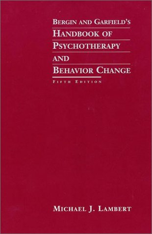 Bergin and Garfield's Handbook of Psychotherapy and Behavior Change  5th 2004 (Revised) 9780471377559 Front Cover