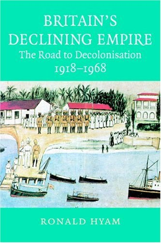 Britain's Declining Empire The Road to Decolonisation, 1918-1968  2007 edition cover