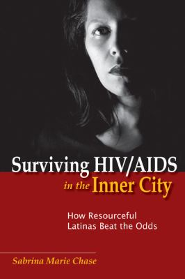 Surviving HIV/AIDS in the Inner City How Resourceful Latinas Beat the Odds  2011 edition cover