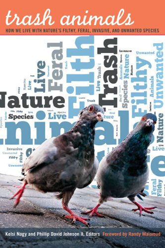 Trash Animals How We Live with Nature's Filthy, Feral, Invasive, and Unwanted Species  2013 edition cover