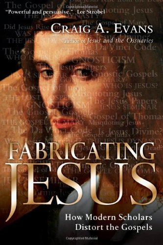 Fabricating Jesus How Modern Scholars Distort the Gospels  2006 edition cover