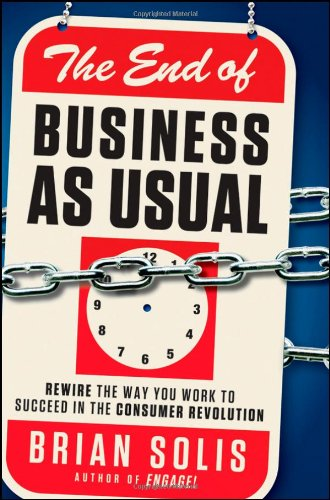 End of Business As Usual Rewire the Way You Work to Succeed in the Consumer Revolution  2011 edition cover