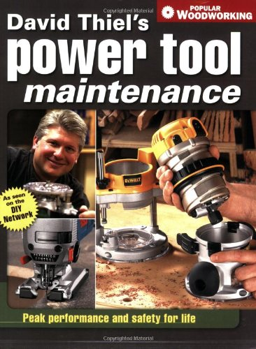 David Thiel's Power Tool Maintenance Peak Performance and Safety for Life  2006 9781558707559 Front Cover