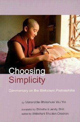 Choosing Simplicity A Commentary on the Bhikshuni Pratimoksha  2001 9781559391559 Front Cover