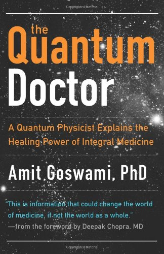 Quantum Doctor A Quantum Physicist Explains the Healing Power of Integral Medicine  2011 (Revised) edition cover