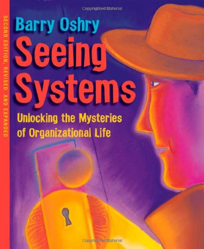 Seeing Systems Unlocking the Mysteries of Organizational Life 2nd 2007 (Revised) edition cover