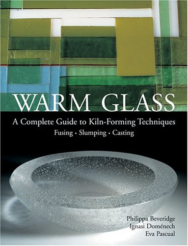 Warm Glass A Complete Guide to Kiln-Forming Techniques: Fusing, Slumping, Casting  2005 edition cover