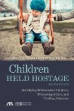 Children Held Hostage: Identifying Brainwashed Children, Presenting a Case, and Crafting Solutions  2014 edition cover