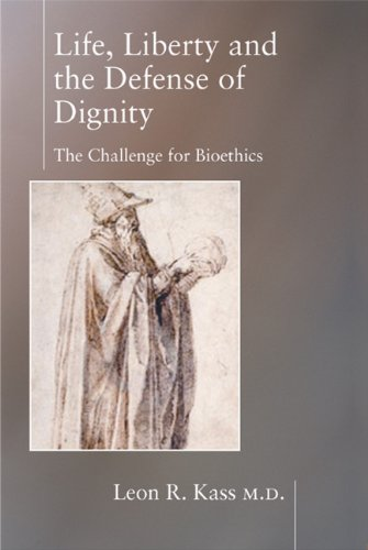 Life, Liberty and Defense of Dignity The Challenge for Bioethics  2002 edition cover