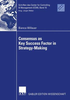 Consensus As Key Success Factor in Strategy-Making   2005 9783824482559 Front Cover
