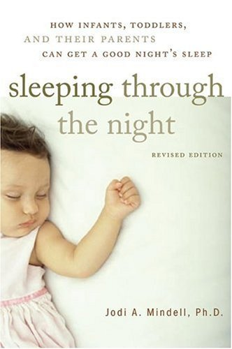 Sleeping Through the Night, Revised Edition How Infants, Toddlers, and Their Parents Can Get a Good Night's Sleep 2nd 2005 (Revised) 9780060742560 Front Cover