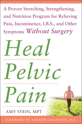 Heal Pelvic Pain A Proven Stretching, Strengthening, and Nutrition Program for Relieving Pain, Incontinence, and I. B. S. , and Other Symptoms Without Surgery  2009 edition cover