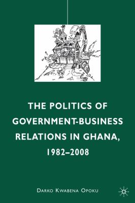 Politics of Government-Business Relations in Ghana, 1982-2008   2010 9780230105560 Front Cover